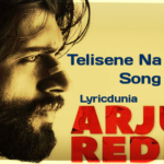 Teliseney Na Nuvvey (Break Up) Song Lyrics-Movie-Arjun Reddy(2017) Vijay Devarakonda, Shalini Pandey