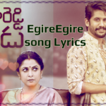 Egiregire Song Lyrics Song with Lyrics  Sailaja Reddy Alludu  |Anu Emmanuel, Naga Chaitanya|